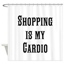 Shopping is my Cardio Shower Curtain