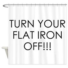 Turn Your Flat Iron Off Reminder Shower Curtain
