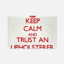 Keep Calm and Trust an Upholsterer Magnets