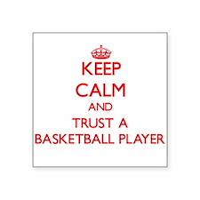 Keep Calm and Trust a Basketball Player Sticker