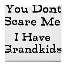 You Dont Scare Me I Have Grandkids Tile Coaster