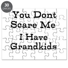 You Dont Scare Me I Have Grandkids Puzzle