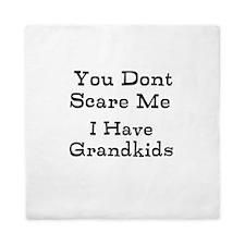 You Dont Scare Me I Have Grandkids Queen Duvet