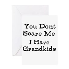 You Dont Scare Me I Have Grandkids Greeting Cards