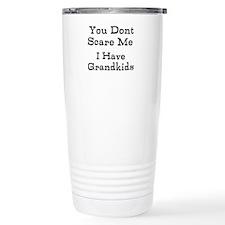 You Dont Scare Me I Have Grandkids Travel Mug