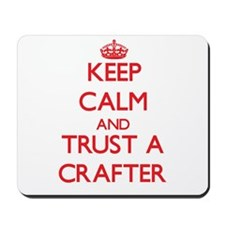 Keep Calm and Trust a Crafter Mousepad