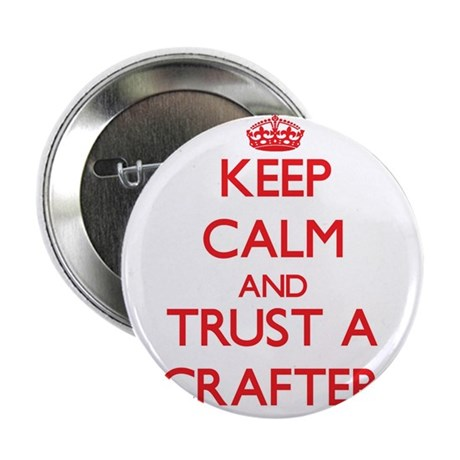 "Keep Calm and Trust a Crafter 2.25"" Button"