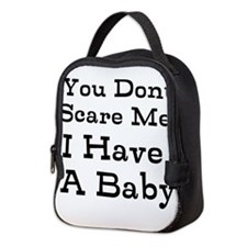 You Dont Scare Me I Have A Baby Neoprene Lunch Bag