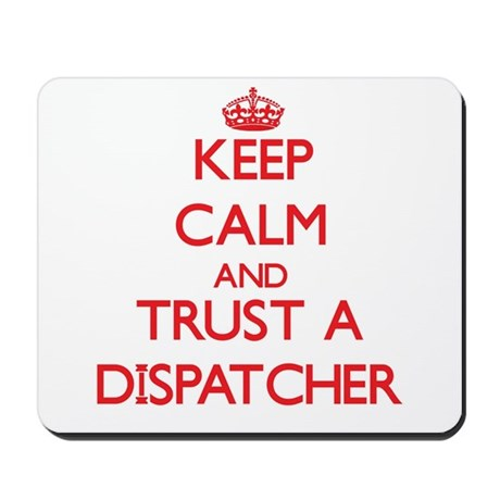 Keep Calm and Trust a Dispatcher Mousepad