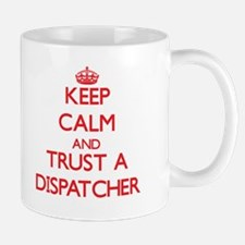 Keep Calm and Trust a Dispatcher Mugs