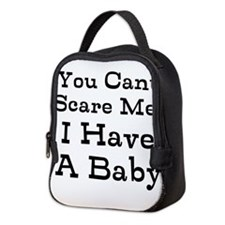 You Cant Scare Me I Have A Baby Neoprene Lunch Bag