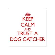 Keep Calm and Trust a Dog Catcher Sticker