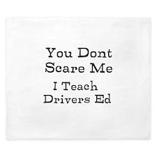 You Dont Scare Me I Teach Drivers Ed King Duvet