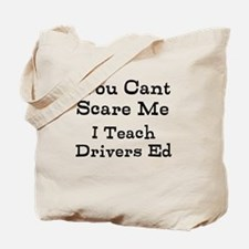You Cant Scare Me I Teach Drivers Ed Tote Bag