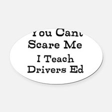 You Cant Scare Me I Teach Drivers Ed Oval Car Magn