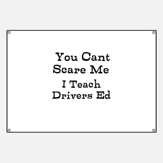 You Cant Scare Me I Teach Drivers Ed Banner