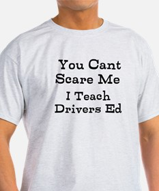 You Cant Scare Me I Teach Drivers Ed T-Shirt
