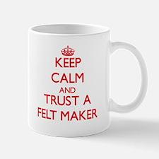 Keep Calm and Trust a Felt Maker Mugs
