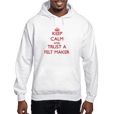 Keep Calm and Trust a Felt Maker Hoodie