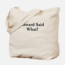 Edward Said What? Tote Bag