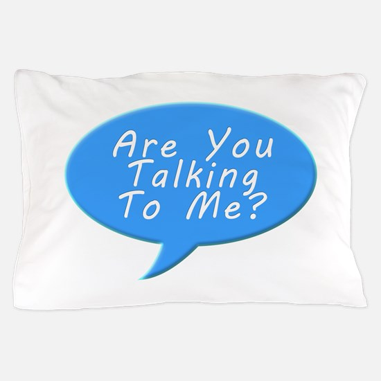 Are you talking to me Pillow Case