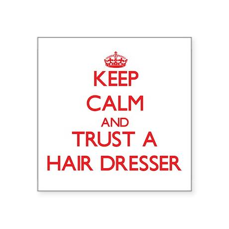 Keep Calm and Trust a Hair Dresser Sticker