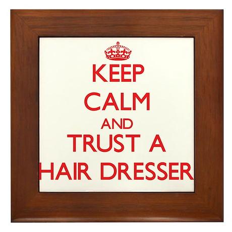 Keep Calm and Trust a Hair Dresser Framed Tile