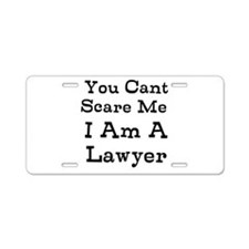 You Cant Scare Me I Am A Lawyer Aluminum License P