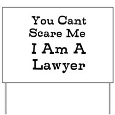 You Cant Scare Me I Am A Lawyer Yard Sign