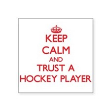 Keep Calm and Trust a Hockey Player Sticker