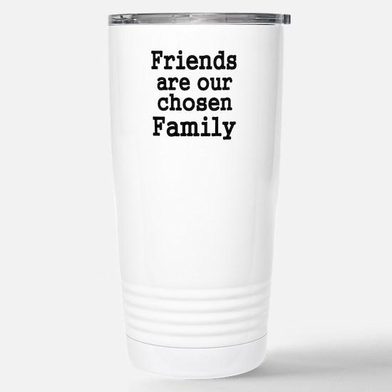 Friends are our chosen Family Travel Mug