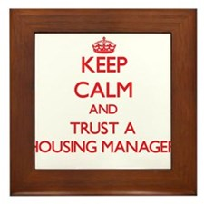 Keep Calm and Trust a Housing Manager Framed Tile