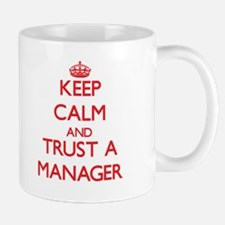 Keep Calm and Trust a Manager Mugs