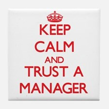 Keep Calm and Trust a Manager Tile Coaster