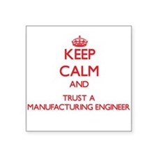 Keep Calm and Trust a Manufacturing Engineer Stick