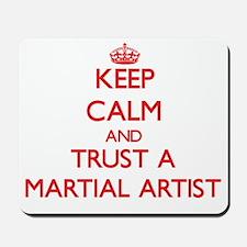 Keep Calm and Trust a Martial Artist Mousepad