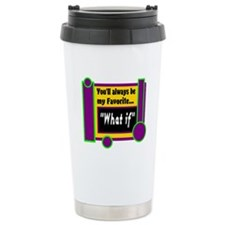 My Favorite What if Travel Mug