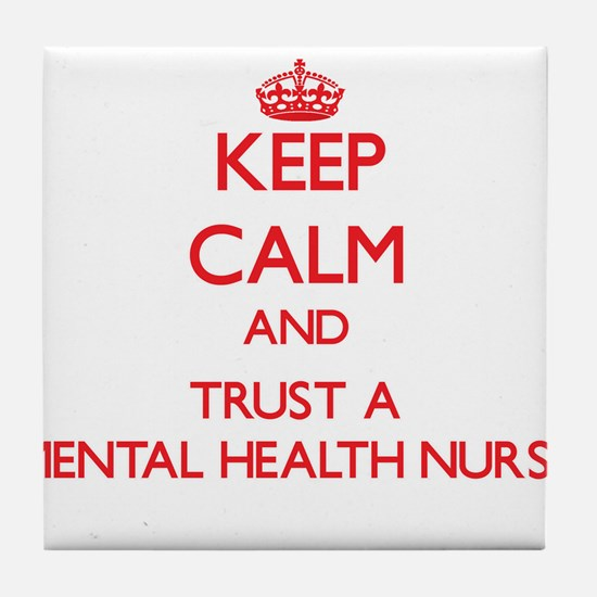 Keep Calm and Trust a Mental Health Nurse Tile Coa
