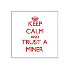 Keep Calm and Trust a Miner Sticker