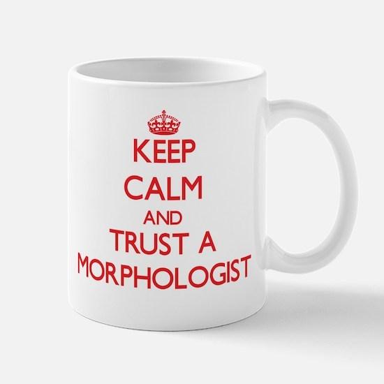 Keep Calm and Trust a Morphologist Mugs