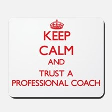 Keep Calm and Trust a Professional Coach Mousepad
