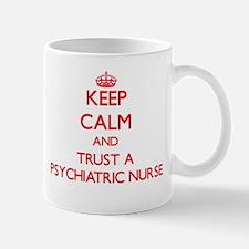 Keep Calm and Trust a Psychiatric Nurse Mugs