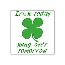 Irish Today Hung Over Tomorrow Sticker