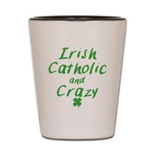 Irish Catholic And Crazy Shot Glass