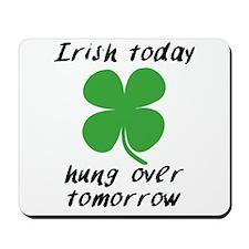 Irish Today Hung Over Tomorrow Mousepad