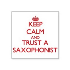 Keep Calm and Trust a Saxophonist Sticker