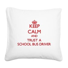 Keep Calm and Trust a School Bus Driver Square Can