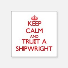 Keep Calm and Trust a Shipwright Sticker