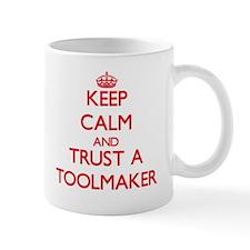 Keep Calm and Trust a Toolmaker Mugs