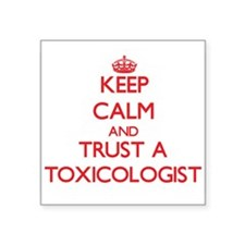 Keep Calm and Trust a Toxicologist Sticker